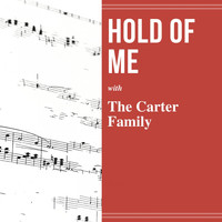 The Carter Family - Hold of Me