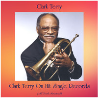 Clark Terry - Clark Terry On Hit Single Records (All Tracks Remastered)