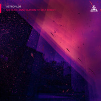 Astropilot - No Fear (Annihilation Of Self Remix)