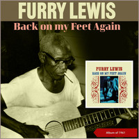 Furry Lewis - Back on My Feet Again (Album of 1961)