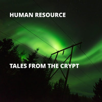 Human Resource - Tales from the Crypt (Explicit)