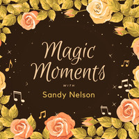 Sandy Nelson - Magic Moments with Sandy Nelson