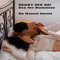 Kamal Imani - Ready Sex Go: Sex for Dummies (Explicit)