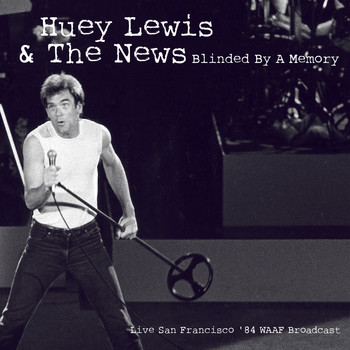 Huey Lewis & The News - Blinded By A Memory (Live '84)
