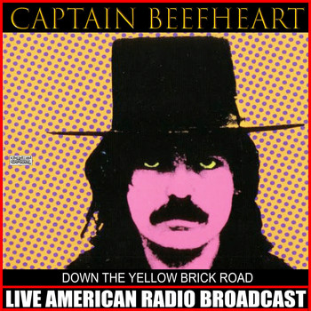 Captain Beefheart - Down The Yellow Brick Road (Live)
