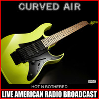 Curved Air - Hot N Bothered (Live)