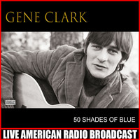 Gene Clark - 50 Shades Of Blue (Live)