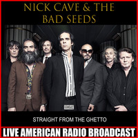 Nick Cave & The Bad Seeds - Straight From The Ghetto (Live)