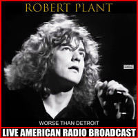 Robert Plant - Worse Than Detroit (Live)