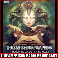 The Smashing Pumpkins - Through The Eyes Of The Beholder (Live)