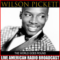Wilson Pickett - The World Goes Round (Live)