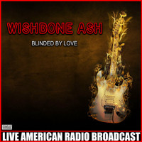 Wishbone Ash - Blinded By Love (Live)
