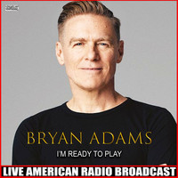 Bryan Adams - I'm Ready To Play (Live)