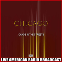 Chicago - Chaos In The Streets (Live)