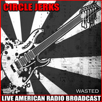 Circle Jerks - Wasted (Live)