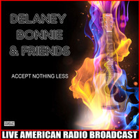 Delaney & Bonnie & Friends - Accept Nothing Less (Live)