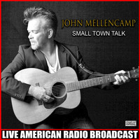 John Mellencamp - Small Town Talk (Live)