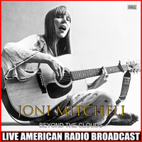 Joni Mitchell - Beyond The Clouds (Live)