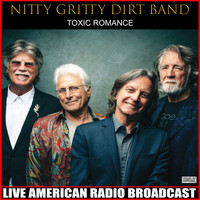 Nitty Gritty Dirt Band - Toxic Romance (Live)