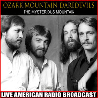 Ozark Mountain Daredevils - The Mysterious Mountain (Live)