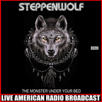 Steppenwolf - The Monster Under Your Bed (Live)
