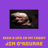 Jim O'Rourke - Seen a UFO in my Caddy