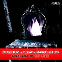 DJ Gollum x DJ Cap x Marcel Galos - Creatures of the Night