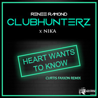 Clubhunterz X Renee Ramond X Nika - Heart Wants to Know (Curtis Faxion Remix)