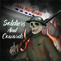 Jake Hardman / - Soldiers and Cowards