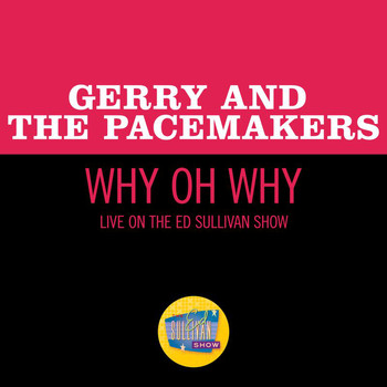 Gerry & The Pacemakers - Why Oh Why (Live On The Ed Sullivan Show, April 11, 1965)