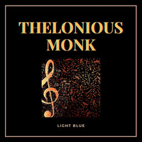 Thelonious Monk - Light Blue