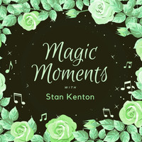 Stan Kenton - Magic Moments with Stan Kenton