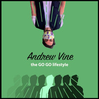 Andrew Vine - The Go Go Lifestyle