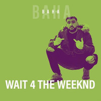 Baha - Wait 4 the Weekend
