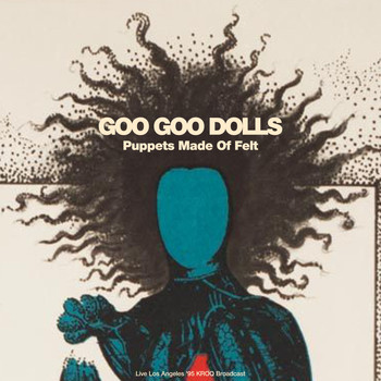 The Goo Goo Dolls - Puppets Made Of Felt (Live L.A. 1995)