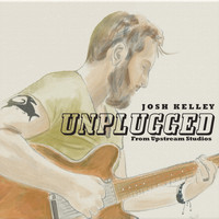Josh Kelley - Josh Kelley (Unplugged from Upstream Studios [Explicit])