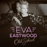 Eva Eastwood - Old School