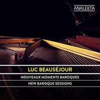 Luc Beauséjour - New Baroque Sessions