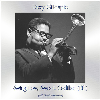 Dizzy Gillespie - Swing Low, Sweet Cadillac (All Tracks Remastered, Ep)