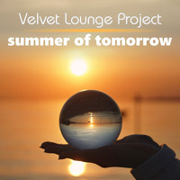 Velvet Lounge Project - Summer of Tomorrow