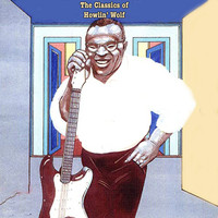 Howlin' Wolf - The Classics of Howlin' Wolf (Explicit)