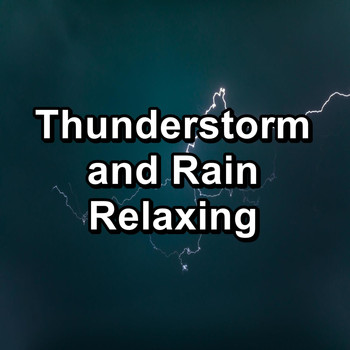 Nature - Thunderstorm and Rain Relaxing