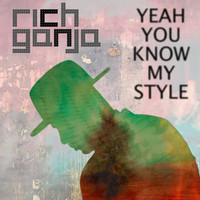Rich Ganja - Yeah You Know My Style