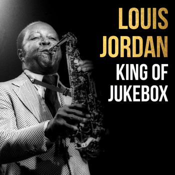 LOUIS JORDAN - Louis Jordan, King of Jukebox