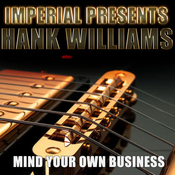 Hank Williams - Mind Your Own Business