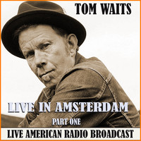 Tom Waits - Live in Amsterdam - Part One (Live)