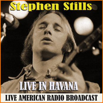 Stephen Stills - Live in Havana (Live)
