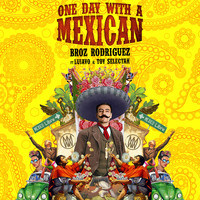 Broz Rodriguez - One Day With a Mexican (feat. Lujavo & Toy Selectah)