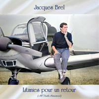 Jacques Brel - Litanies pour un retour (All Tracks Remastered)