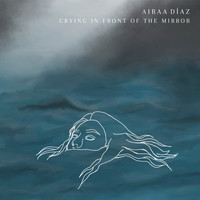 Airaa Díaz - Crying in Front of the Mirror